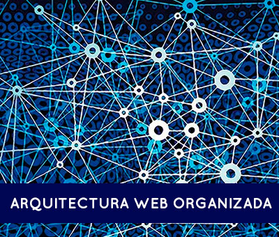 LA IMPORTANCIA DE TENER UNA ARQUITECTURA WEB ORGANIZADA