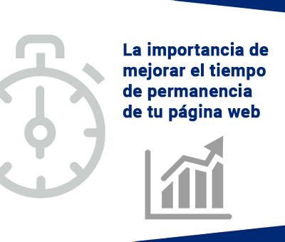 La importancia de mejorar el tiempo de permanencia de tu página web